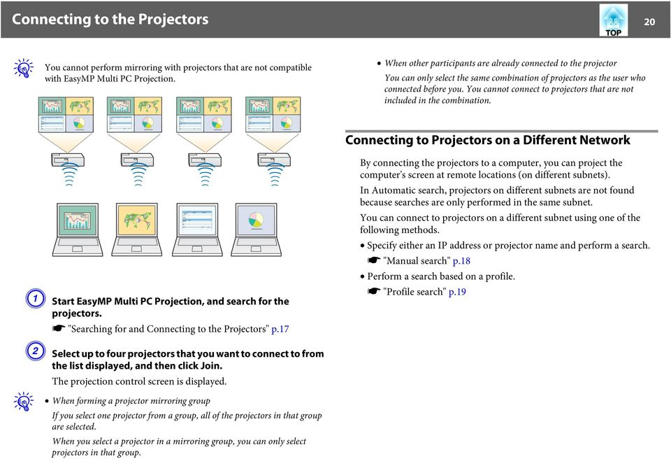 You cannot connect to projectors that are not included in the combination. Connecting to Projectors on a Different Network A Start EasyMP Multi PC Projection, and search for the projectors.