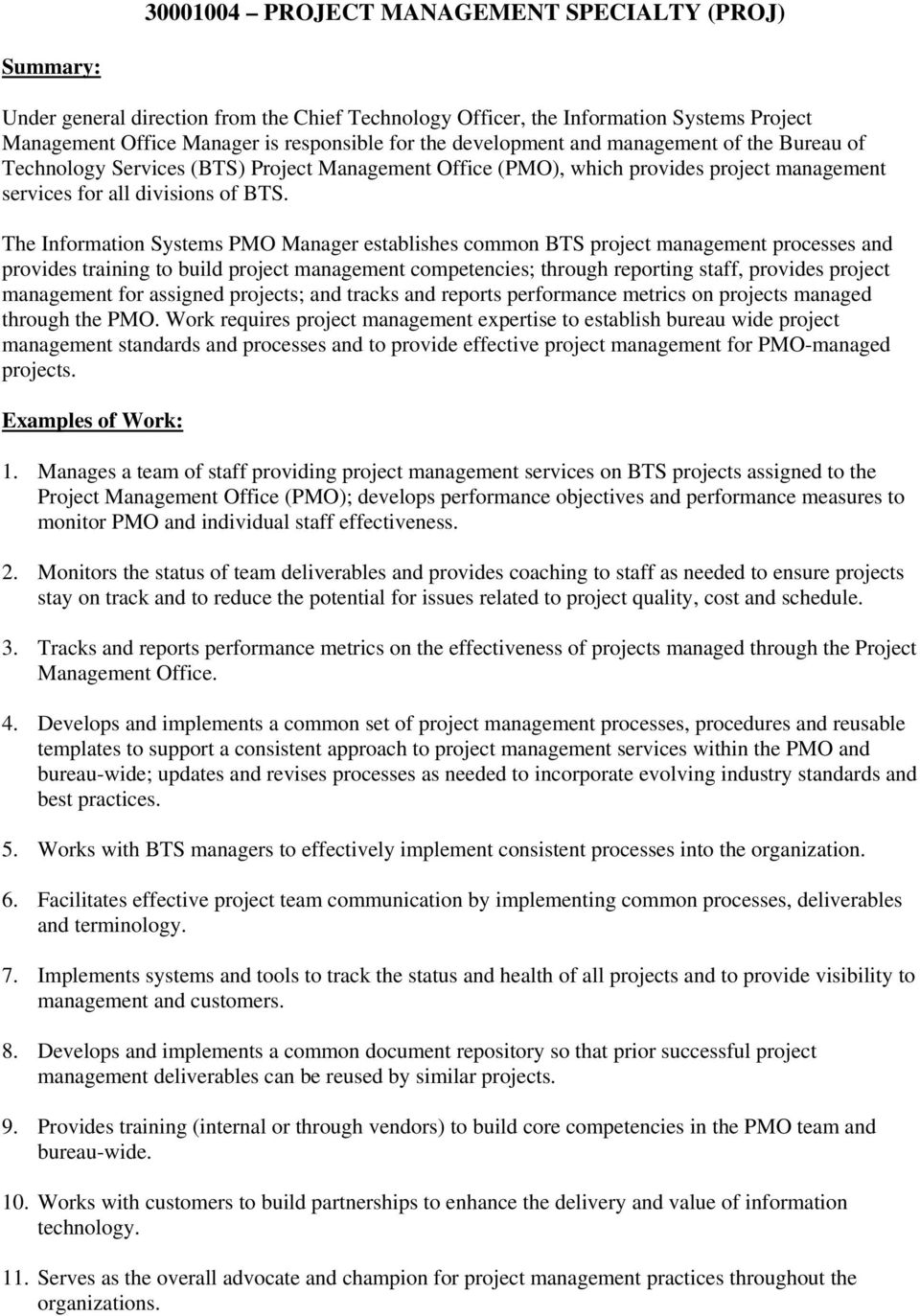 The Information Systems PMO Manager establishes common BTS project management processes and provides training to build project management competencies; through reporting staff, provides project