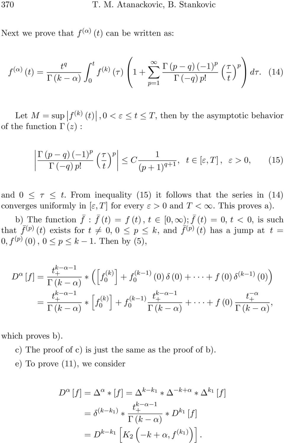 From inequality 15) it follows that the series in 14) converges uniformly in [ε, T ] for every ε > and T <. This proves a).