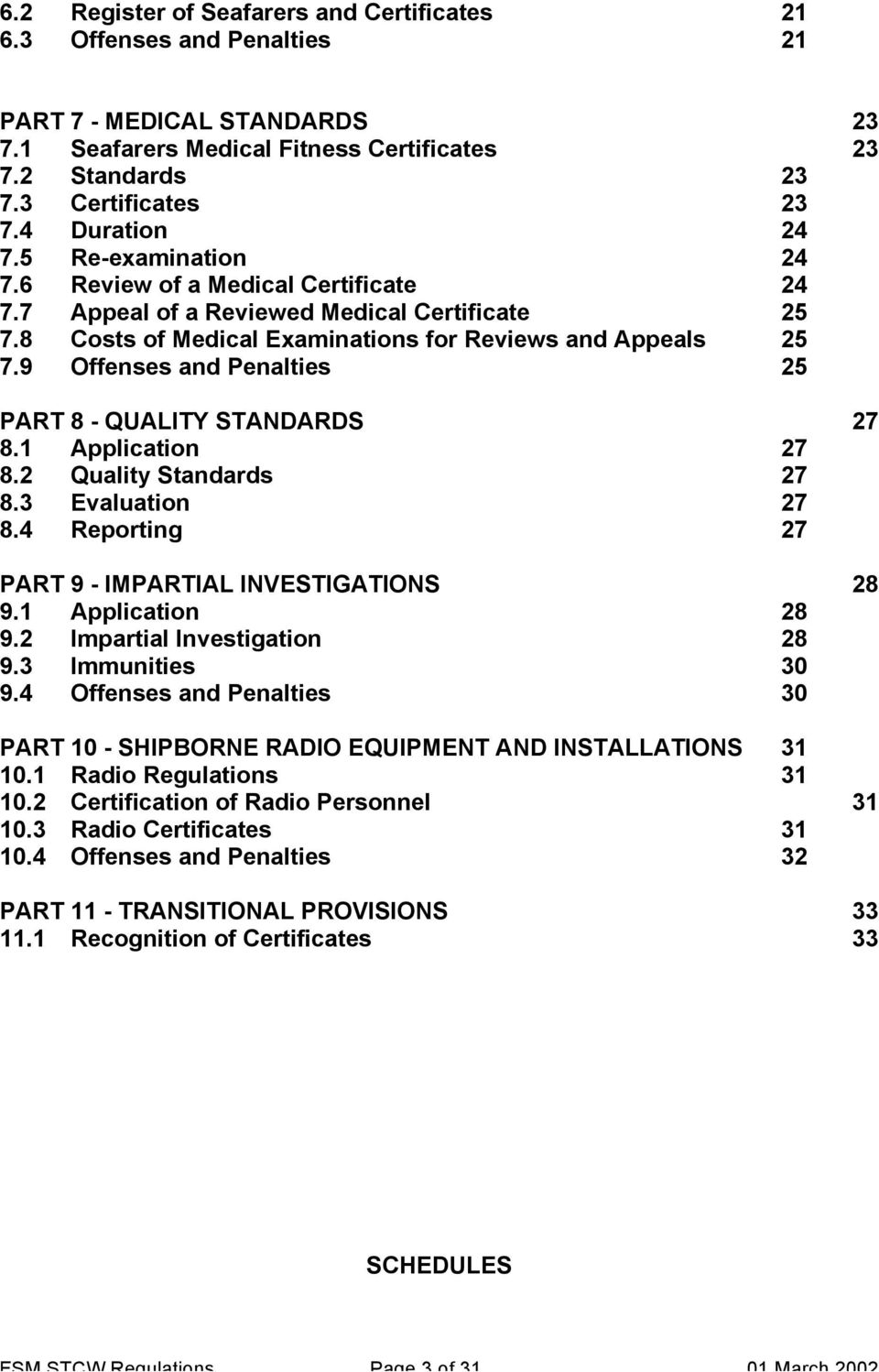 9 Offenses and Penalties 25 PART 8 - QUALITY STANDARDS 27 8.1 Application 27 8.2 Quality Standards 27 8.3 Evaluation 27 8.4 Reporting 27 PART 9 - IMPARTIAL INVESTIGATIONS 28 9.1 Application 28 9.