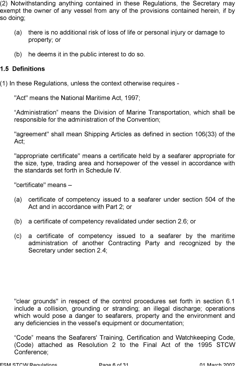 "5 Definitions (1) In these Regulations, unless the context otherwise requires - ""Act"" means the National Maritime Act, 1997; Administration means the Division of Marine Transportation, which shall be"