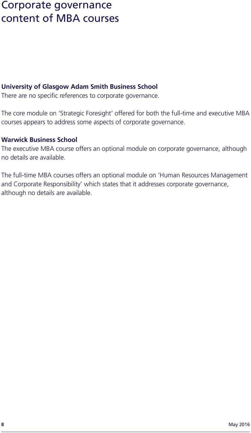 Warwick Business School The executive MBA course offers an optional module on corporate governance, although no details are available.
