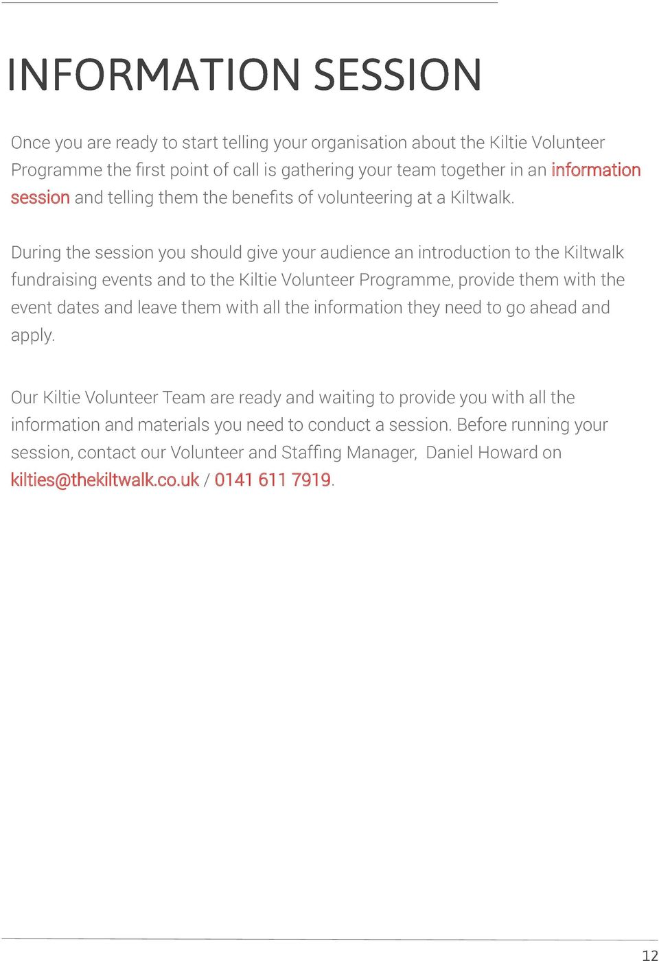 During the session you should give your audience an introduction to the Kiltwalk fundraising events and to the Kiltie Volunteer Programme, provide them with the event dates and leave