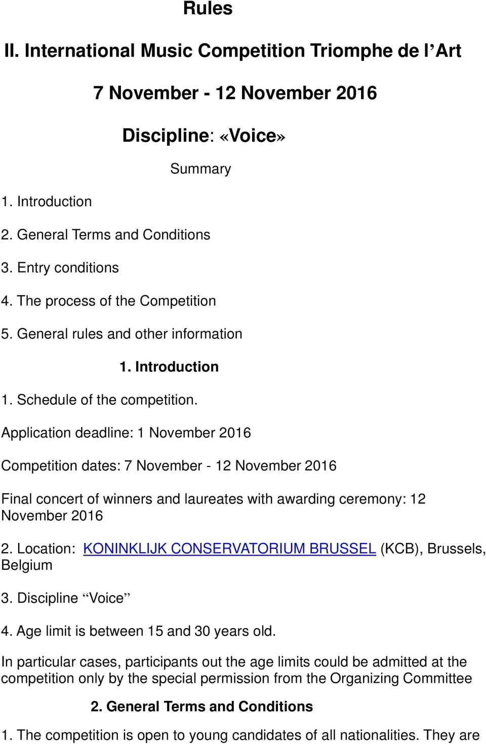 Application deadline: 1 November 2016 Competition dates: 7 November - 12 November 2016 Final concert of winners and laureates with awarding ceremony: 12 November 2016 2.