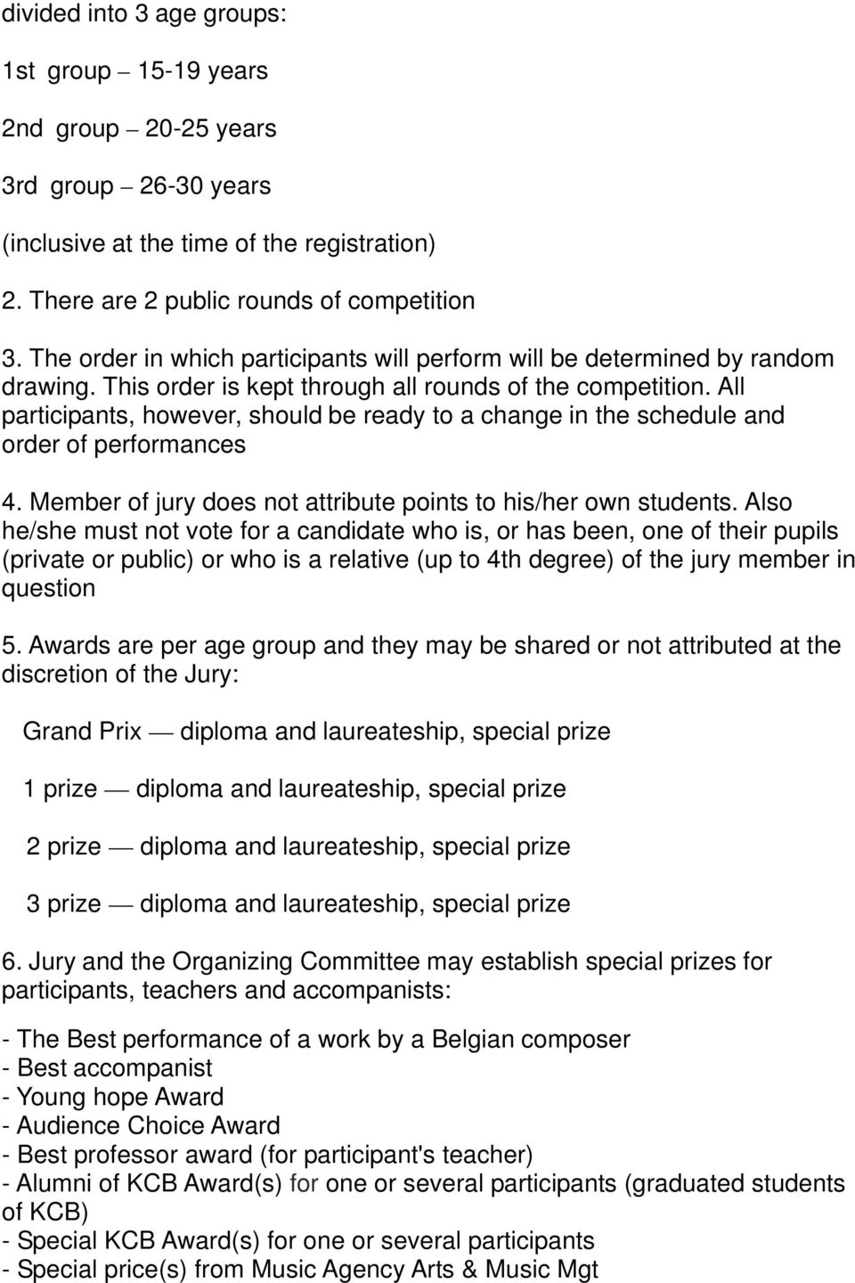 All participants, however, should be ready to a change in the schedule and order of performances 4. Member of jury does not attribute points to his/her own students.