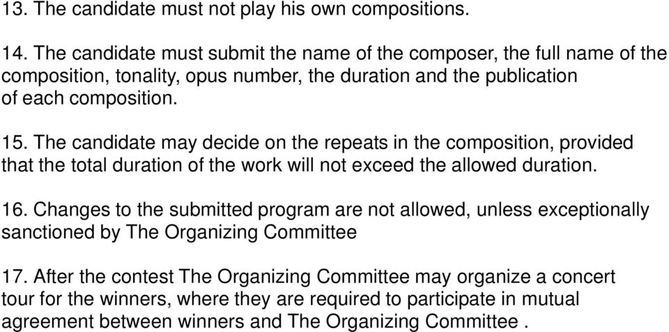 The candidate may decide on the repeats in the composition, provided that the total duration of the work will not exceed the allowed duration. 16.