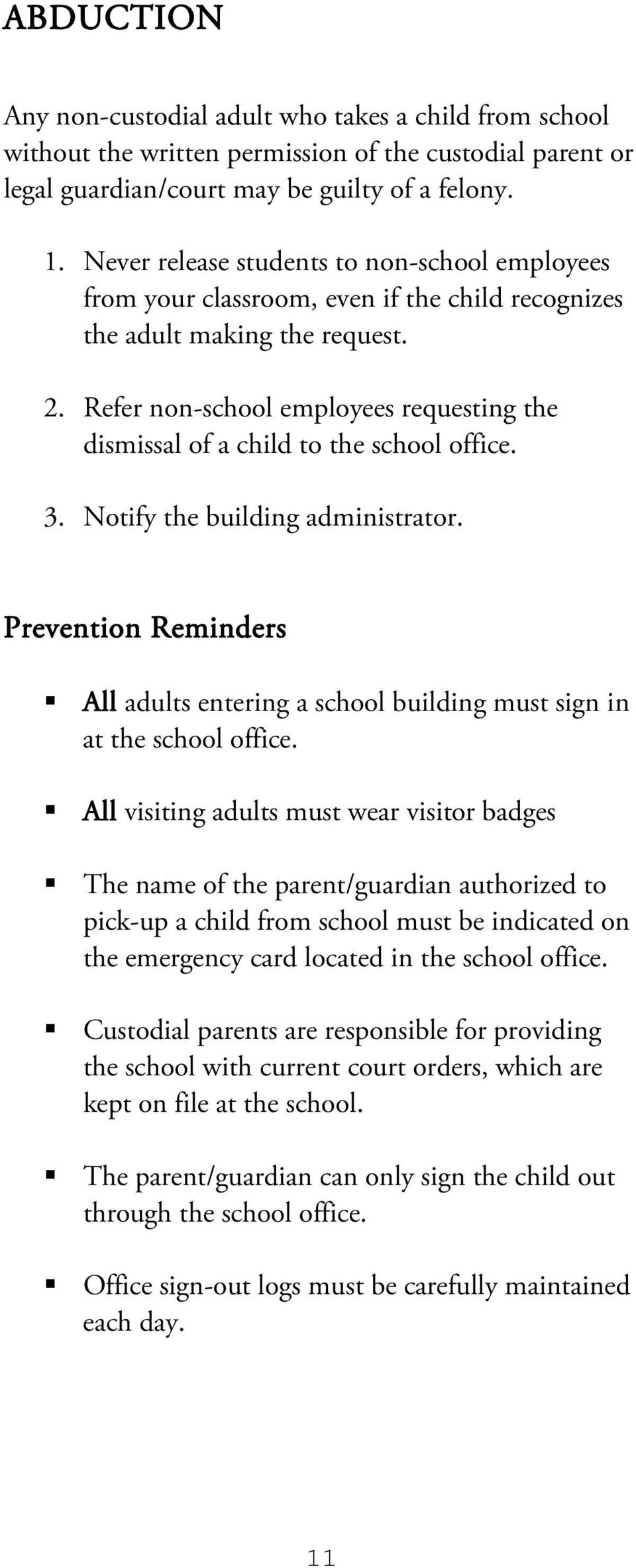 Refer non-school employees requesting the dismissal of a child to the school office. 3. Notify the building administrator.