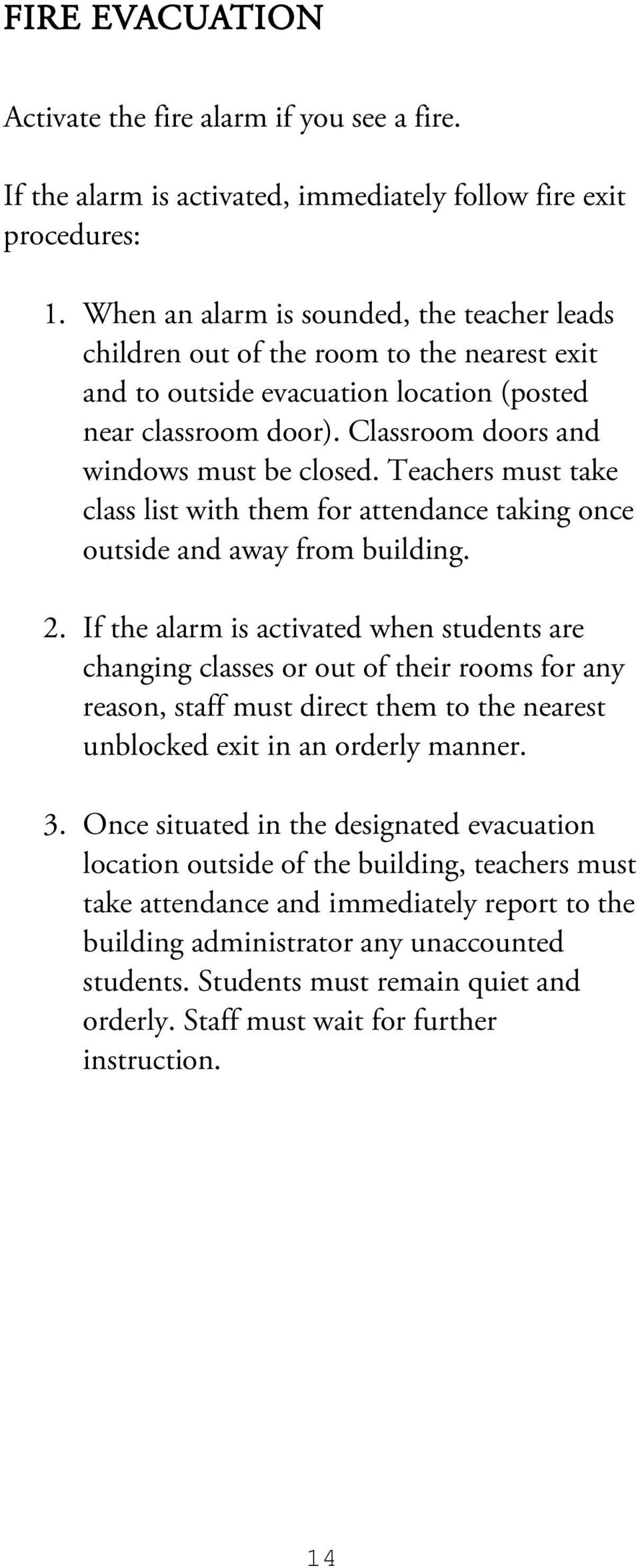 Teachers must take class list with them for attendance taking once outside and away from building. 2.