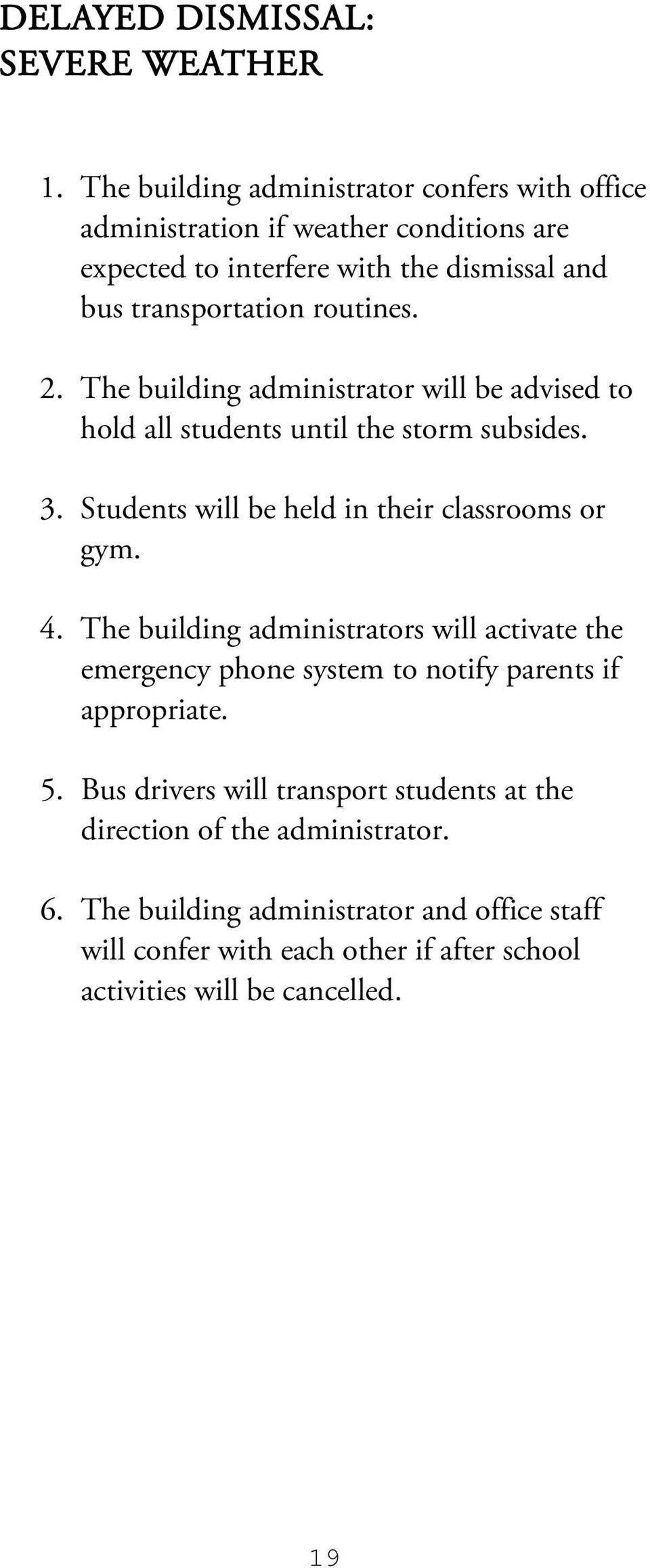 2. The building administrator will be advised to hold all students until the storm subsides. 3. Students will be held in their classrooms or gym. 4.