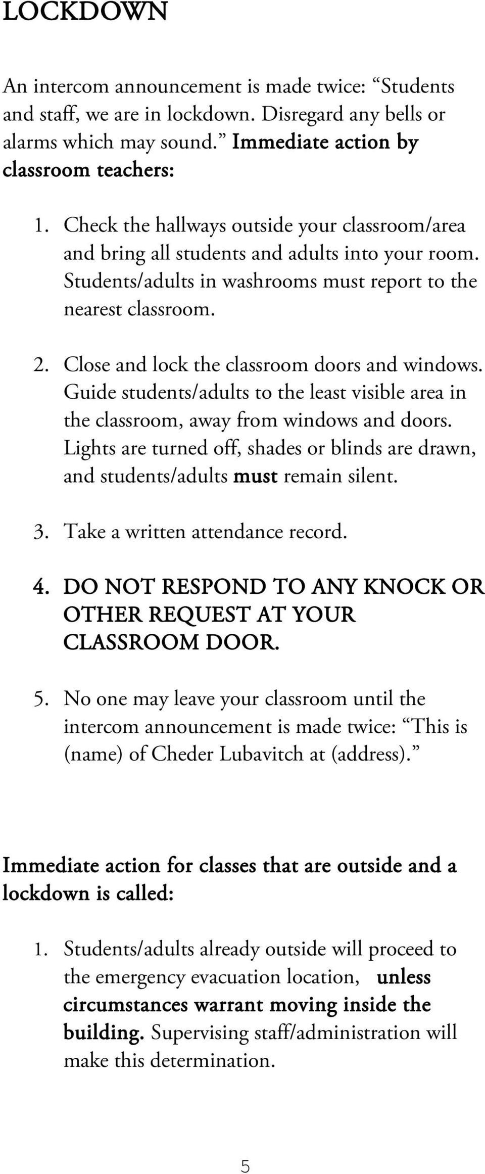 Close and lock the classroom doors and windows. Guide students/adults to the least visible area in the classroom, away from windows and doors.