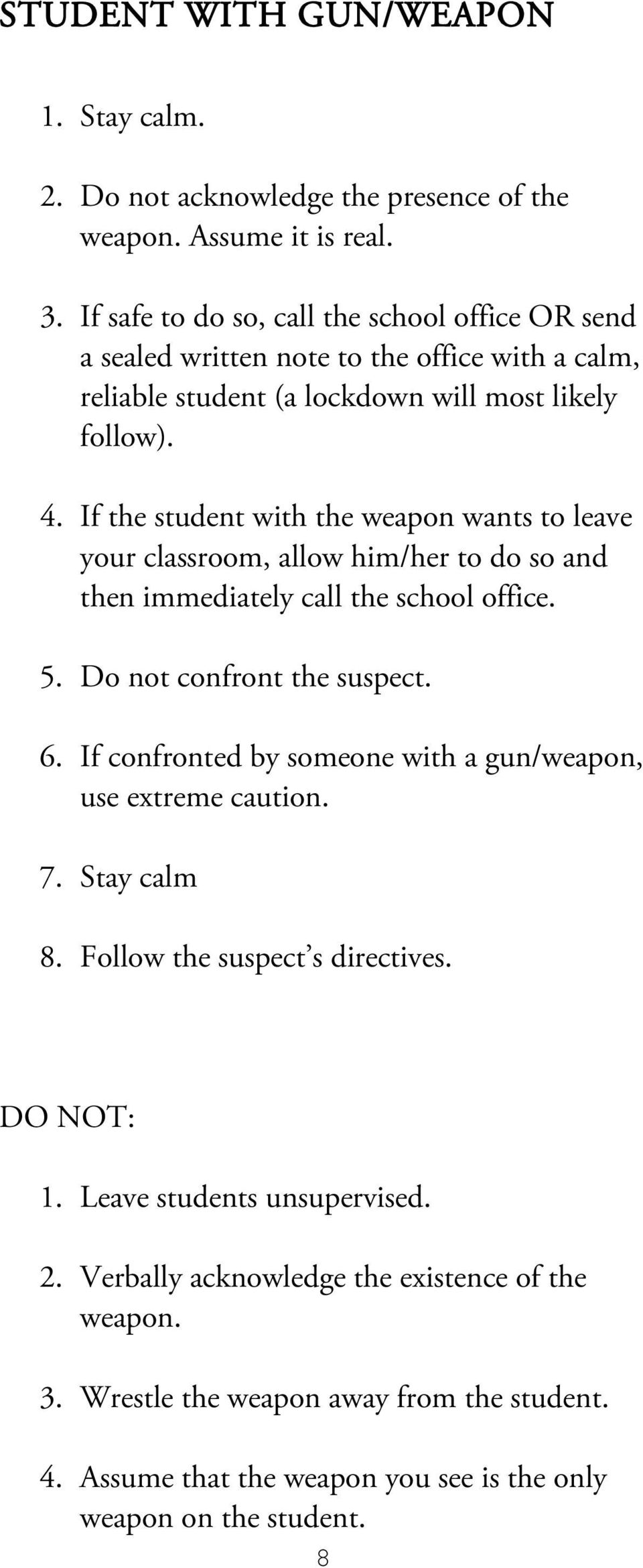 If the student with the weapon wants to leave your classroom, allow him/her to do so and then immediately call the school office. 5. Do not confront the suspect. 6.