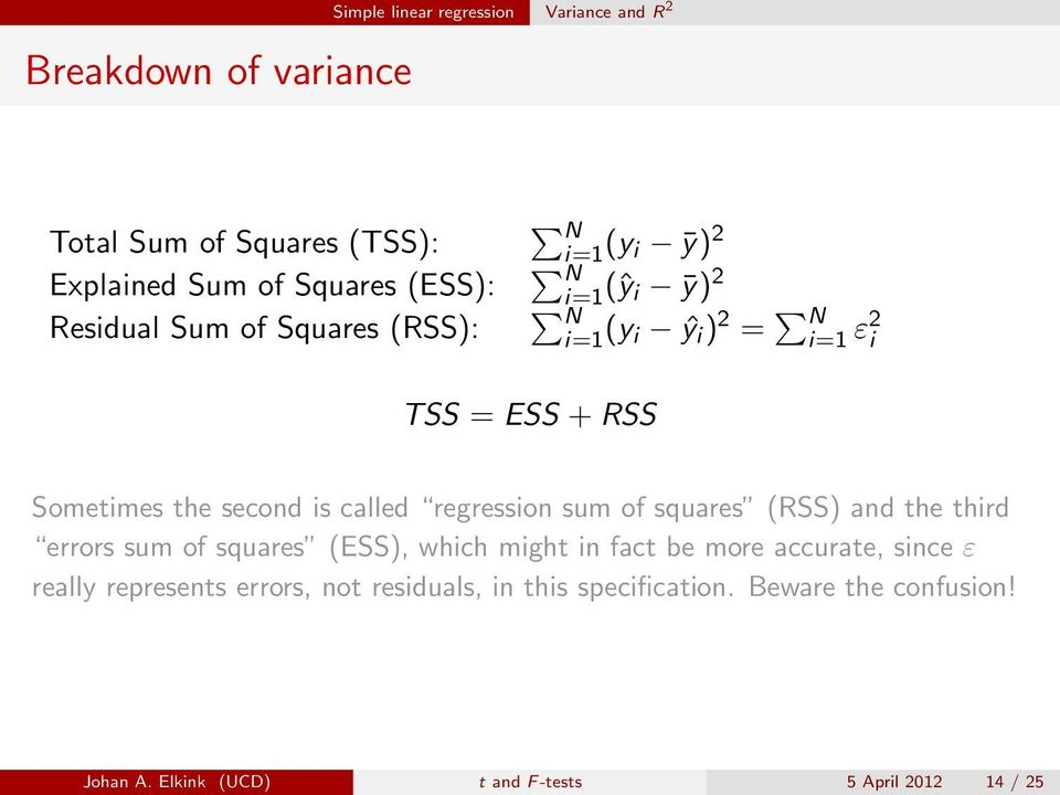 is called regression sum of squares (RSS) and the third errors sum of squares (ESS), which might in fact be more accurate, since ε