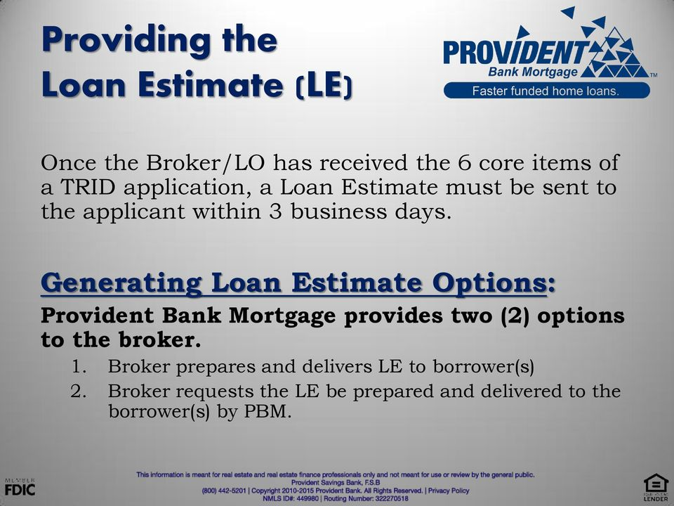 Generating Loan Estimate Options: Provident Bank Mortgage provides two (2) options to the broker. 1.