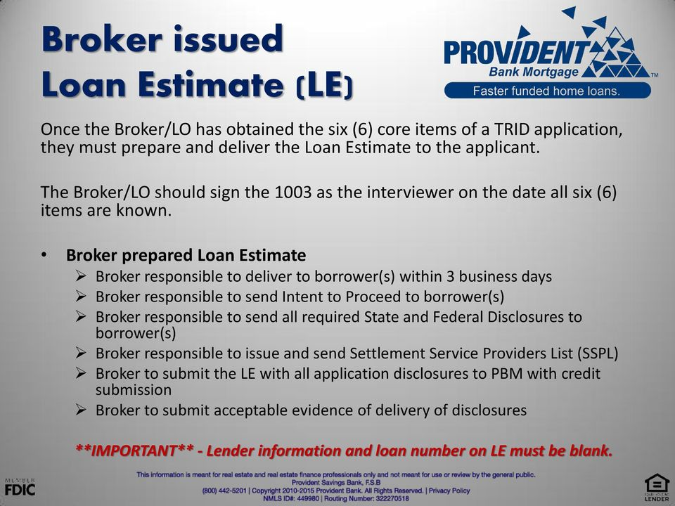 Broker prepared Loan Estimate Broker responsible to deliver to borrower(s) within 3 business days Broker responsible to send Intent to Proceed to borrower(s) Broker responsible to send all required