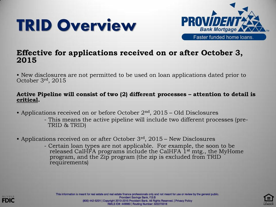 Applications received on or before October 2 nd, 2015 Old Disclosures - This means the active pipeline will include two different processes (pre- TRID & TRID) Applications