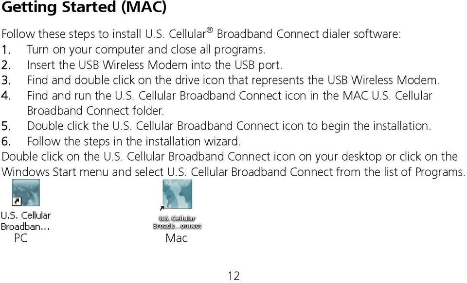 S. Cellular Broadband Connect folder. 5. Double click the U.S. Cellular Broadband Connect icon to begin the installation. 6. Follow the steps in the installation wizard.