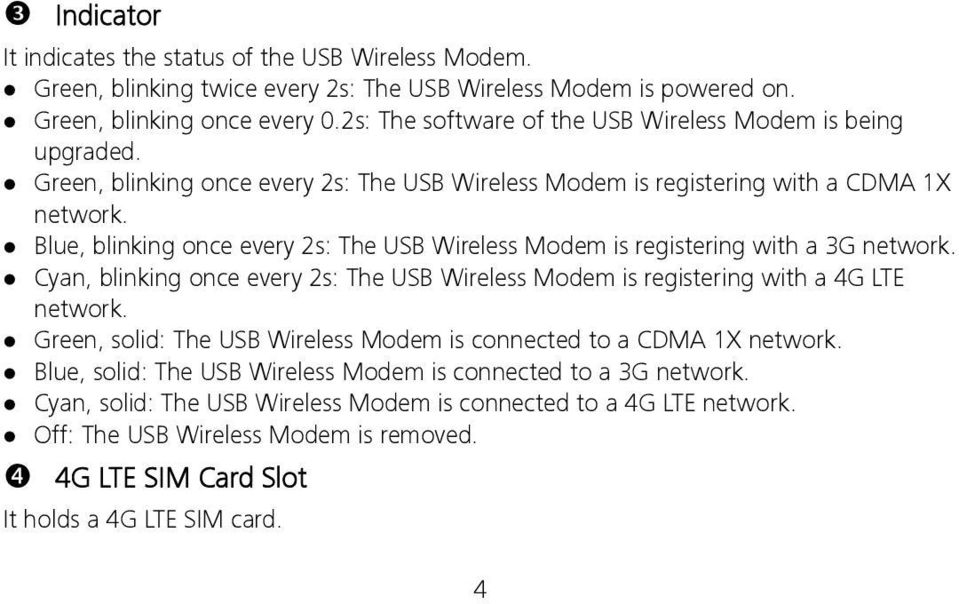 Blue, blinking once every 2s: The USB Wireless Modem is registering with a 3G network. Cyan, blinking once every 2s: The USB Wireless Modem is registering with a 4G LTE network.