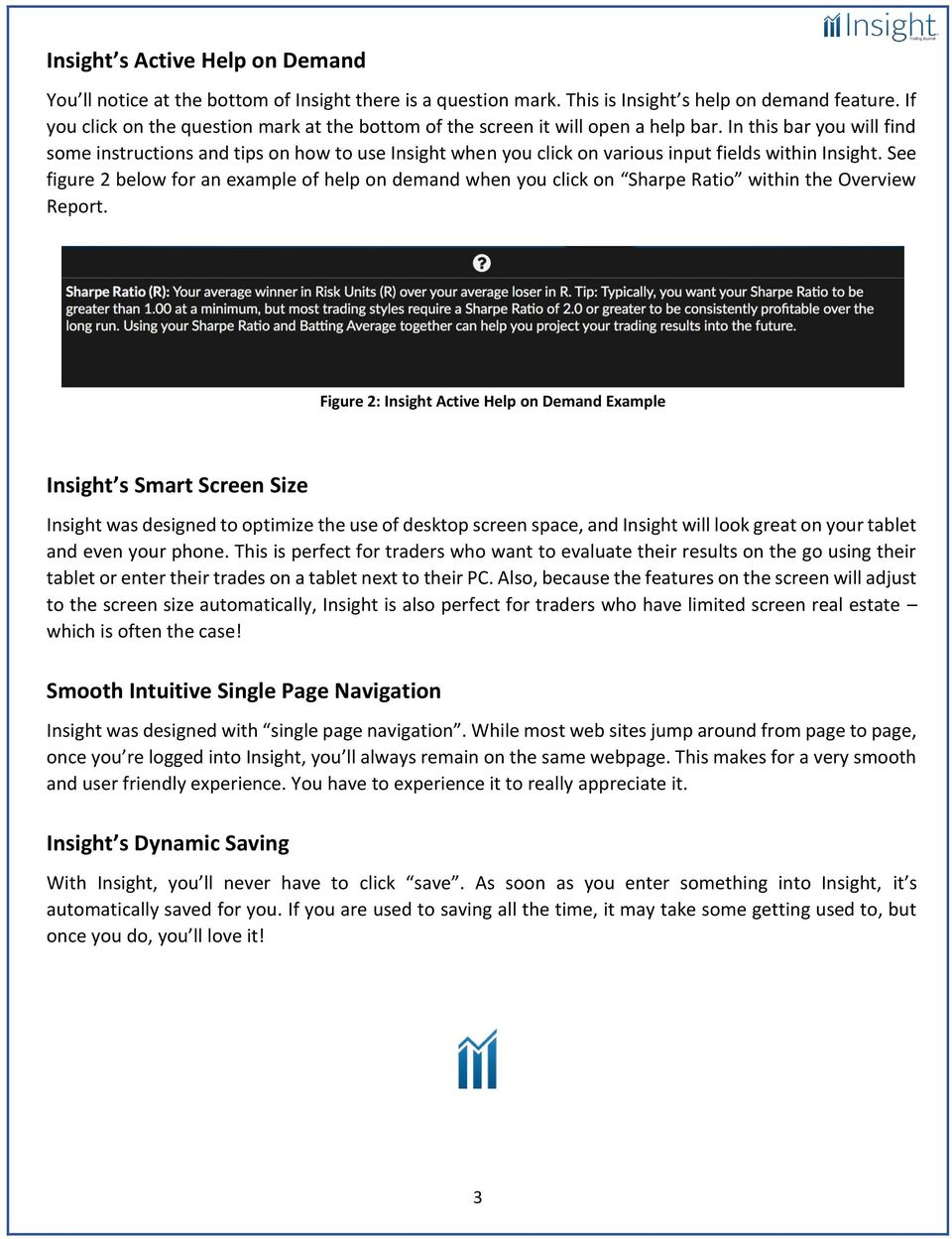 In this bar you will find some instructions and tips on how to use Insight when you click on various input fields within Insight.