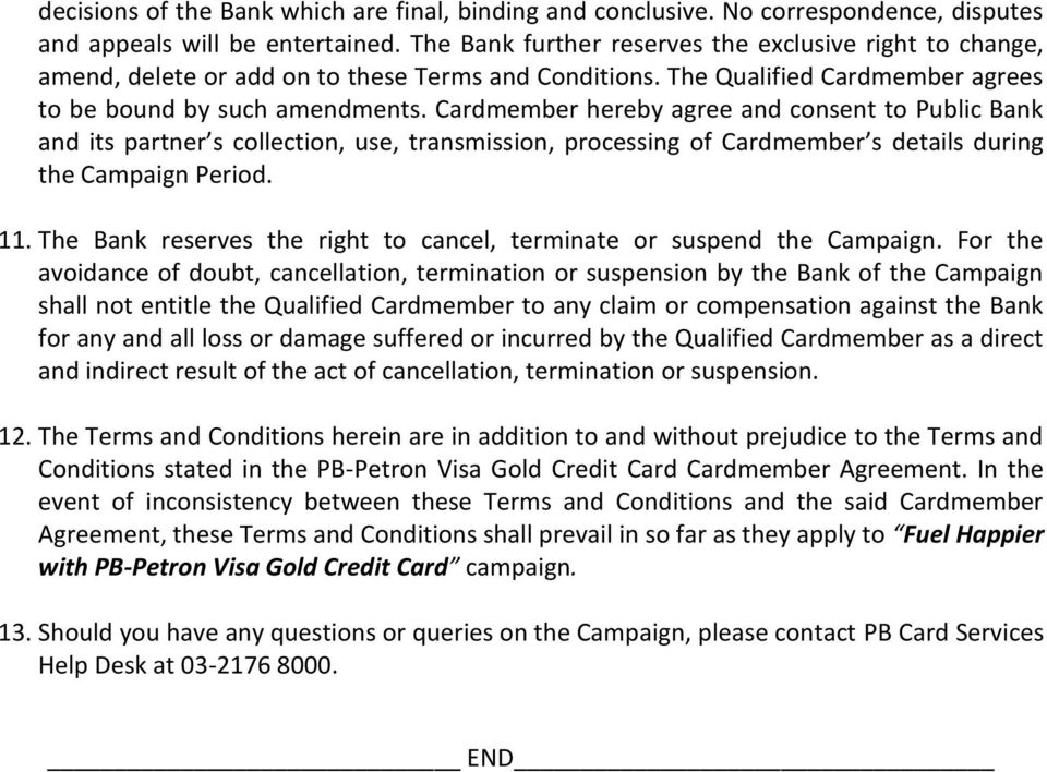 Cardmember hereby agree and consent to Public Bank and its partner s collection, use, transmission, processing of Cardmember s details during the Campaign Period. 11.