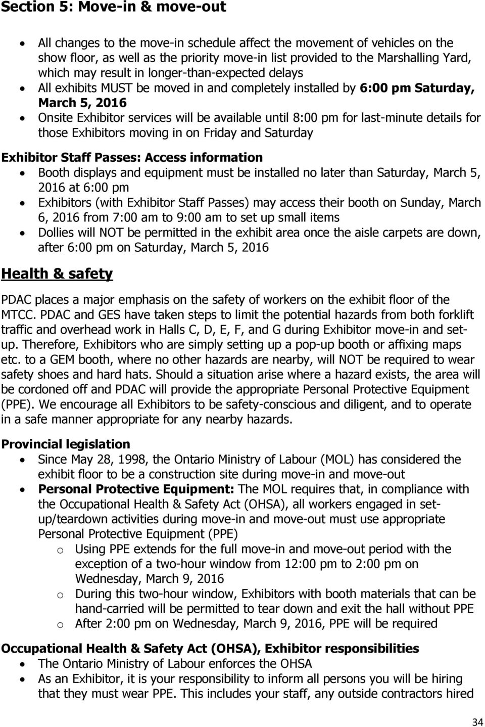 moving in on Friday and Saturday Exhibitor Staff Passes: Access information Booth displays and equipment must be installed no later than Saturday, March 5, 2016 at 6:00 pm Exhibitors (with Exhibitor