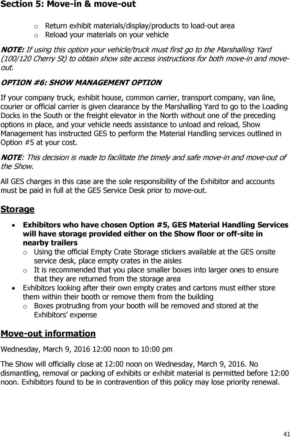 OPTION #6: SHOW MANAGEMENT OPTION If your company truck, exhibit house, common carrier, transport company, van line, courier or official carrier is given clearance by the Marshalling Yard to go to