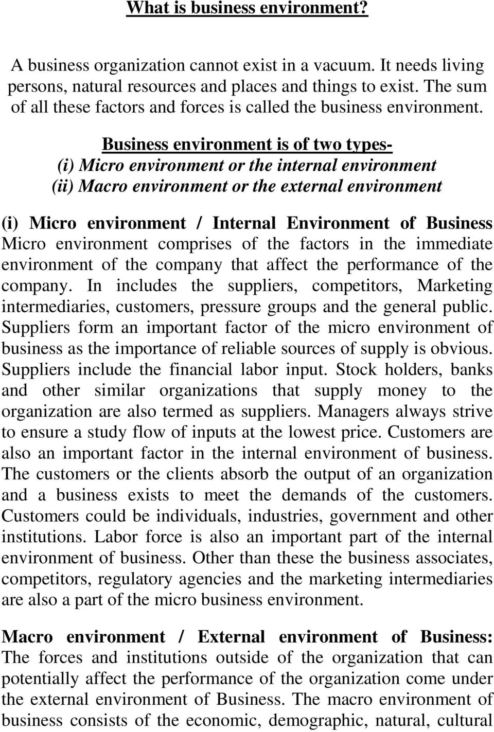 Business environment is of two types- (i) Micro environment or the internal environment (ii) Macro environment or the external environment (i) Micro environment / Internal Environment of Business
