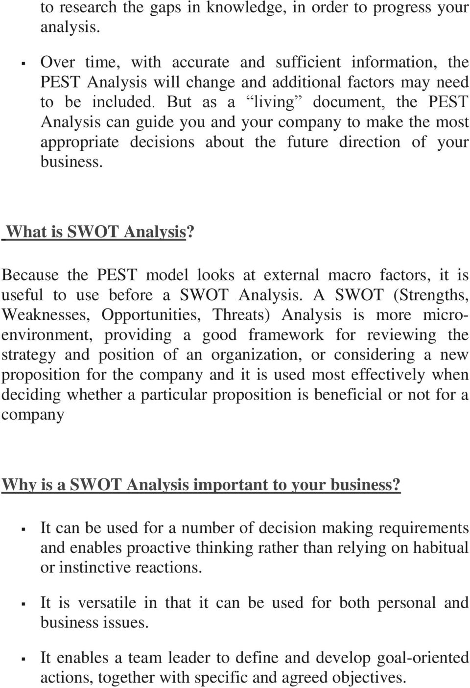But as a living document, the PEST Analysis can guide you and your company to make the most appropriate decisions about the future direction of your business. What is SWOT Analysis?