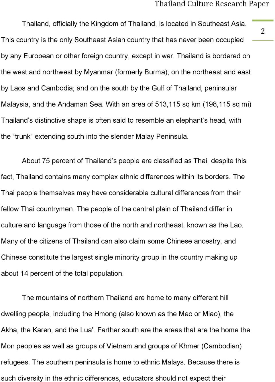 Thailand is bordered on the west and northwest by Myanmar (formerly Burma); on the northeast and east by Laos and Cambodia; and on the south by the Gulf of Thailand, peninsular Malaysia, and the