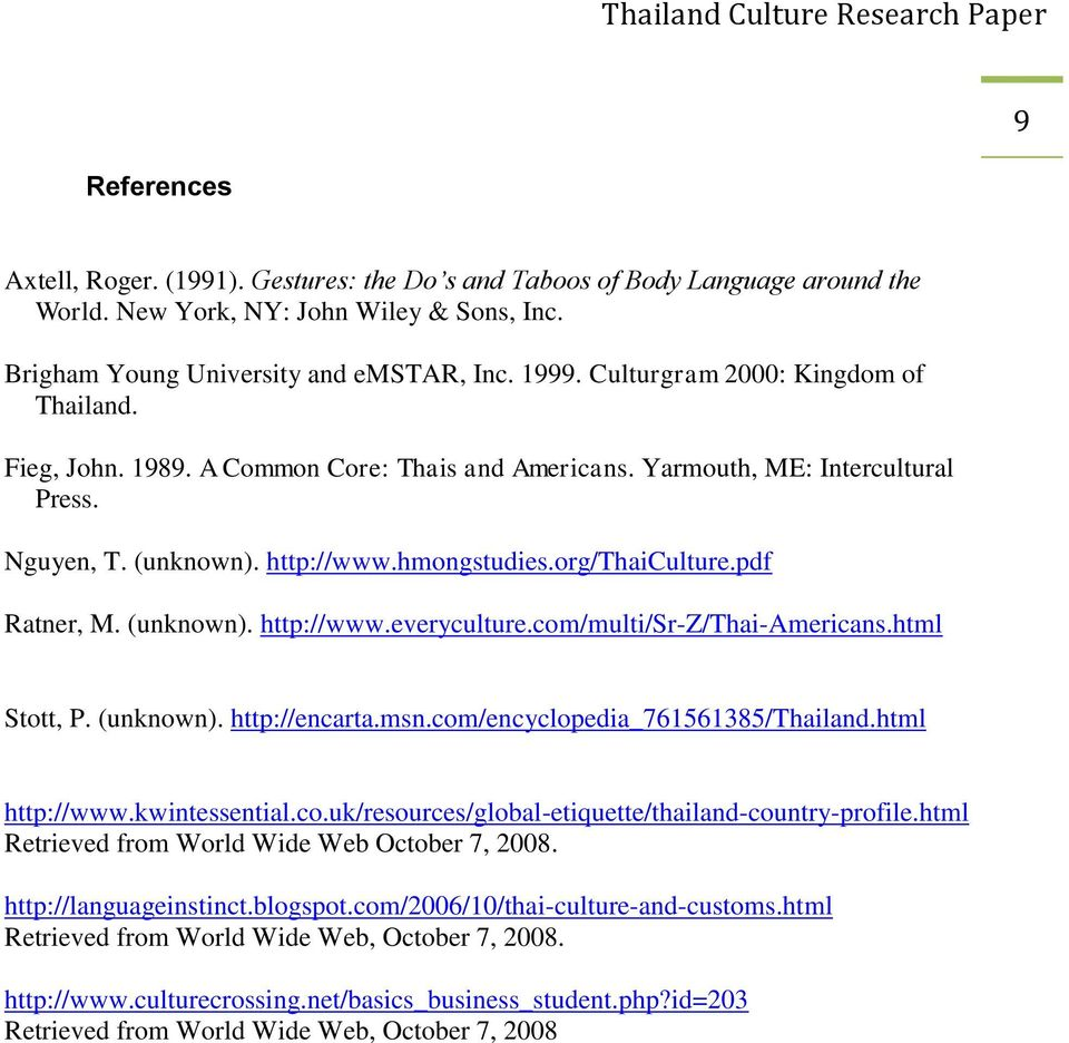 pdf Ratner, M. (unknown). http://www.everyculture.com/multi/sr-z/thai-americans.html Stott, P. (unknown). http://encarta.msn.com/encyclopedia_761561385/thailand.html http://www.kwintessential.co.uk/resources/global-etiquette/thailand-country-profile.