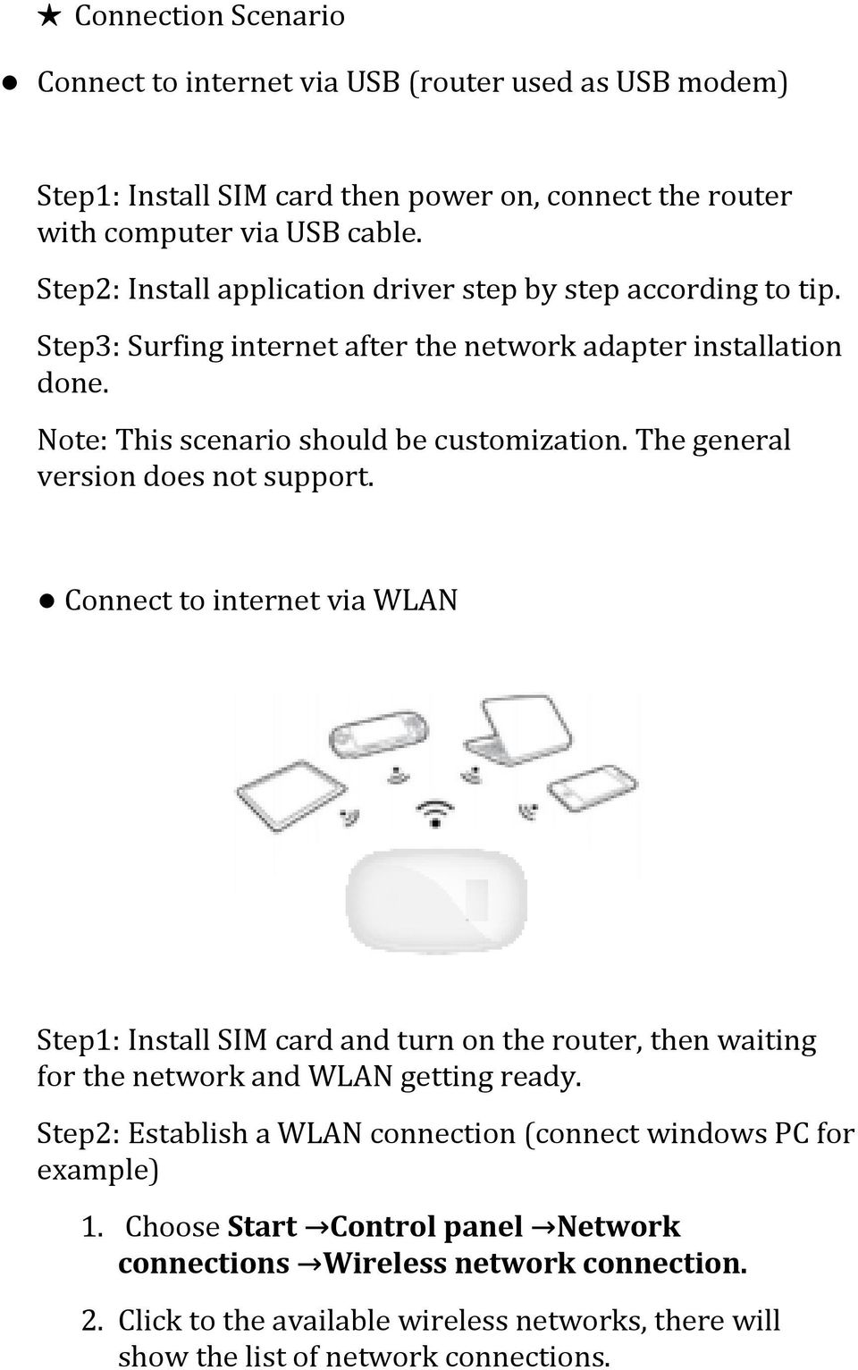 The general version does not support. Connect to internet via WLAN Step1: Install SIM card and turn on the router, then waiting for the network and WLAN getting ready.