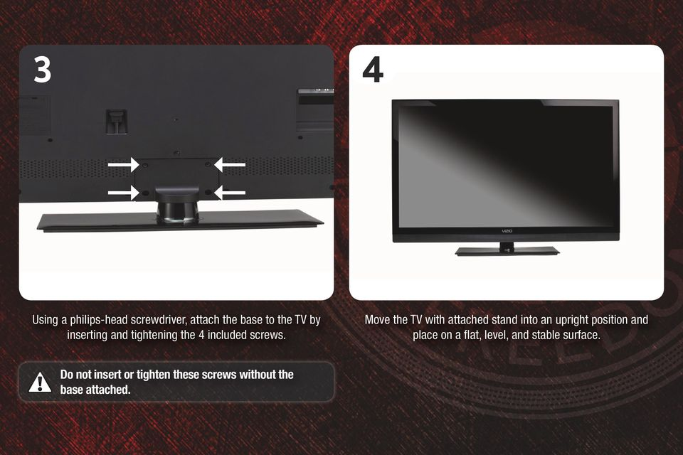 Move the TV with attached stand into an upright position and place on