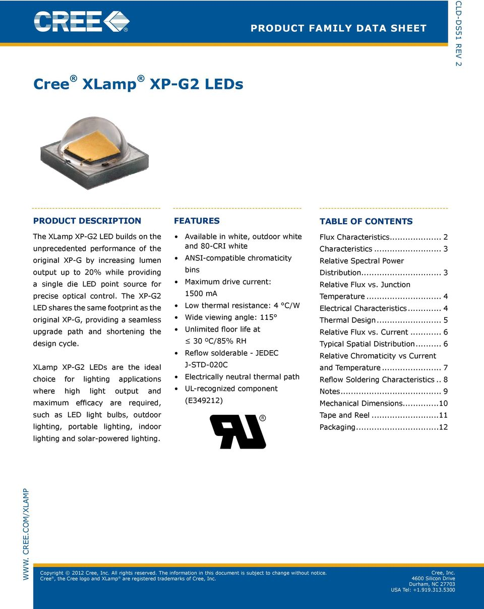 The XP-G2 LED shares the same footprint as the original XP-G, providing a seamless upgrade path and shortening the design cycle.