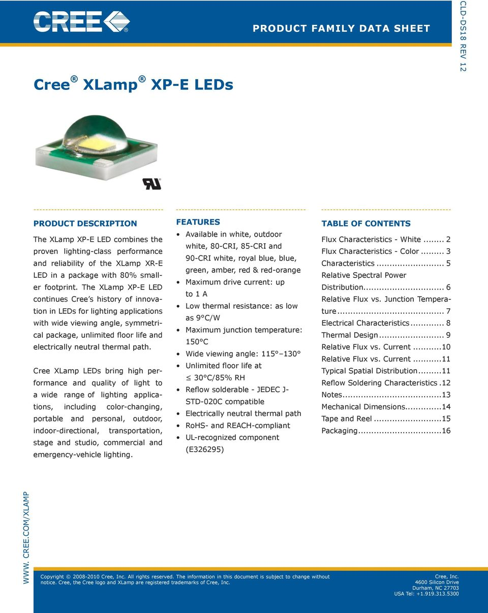The XLamp XP-E LED continues Cree s history of innovation in LEDs for lighting applications with wide viewing angle, symmetrical package, unlimited floor life and electrically neutral thermal path.