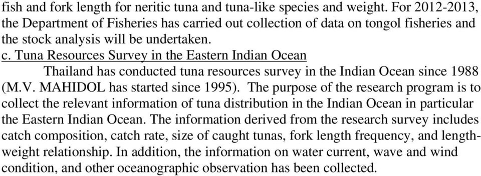 V. MAHIDOL has started since 1995). The purpose of the research program is to collect the relevant information of tuna distribution in the Indian Ocean in particular the Eastern Indian Ocean.