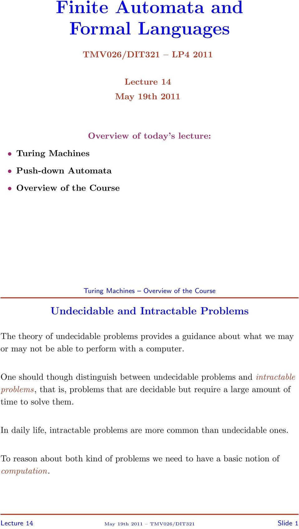 One should though distinguish between undecidable problems and intractable problems, that is, problems that are decidable but require a large amount of time to solve them.