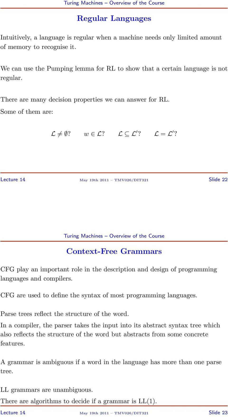 Lecture 14 May 19th 2011 TMV026/DIT321 Slide 22 Context-Free Grammars CFG play an important role in the description and design of programming languages and compilers.