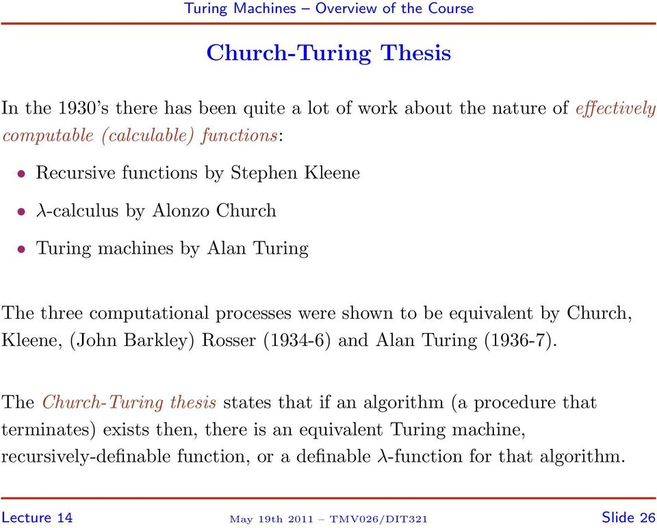 (John Barkley) Rosser (1934-6) and Alan Turing (1936-7).