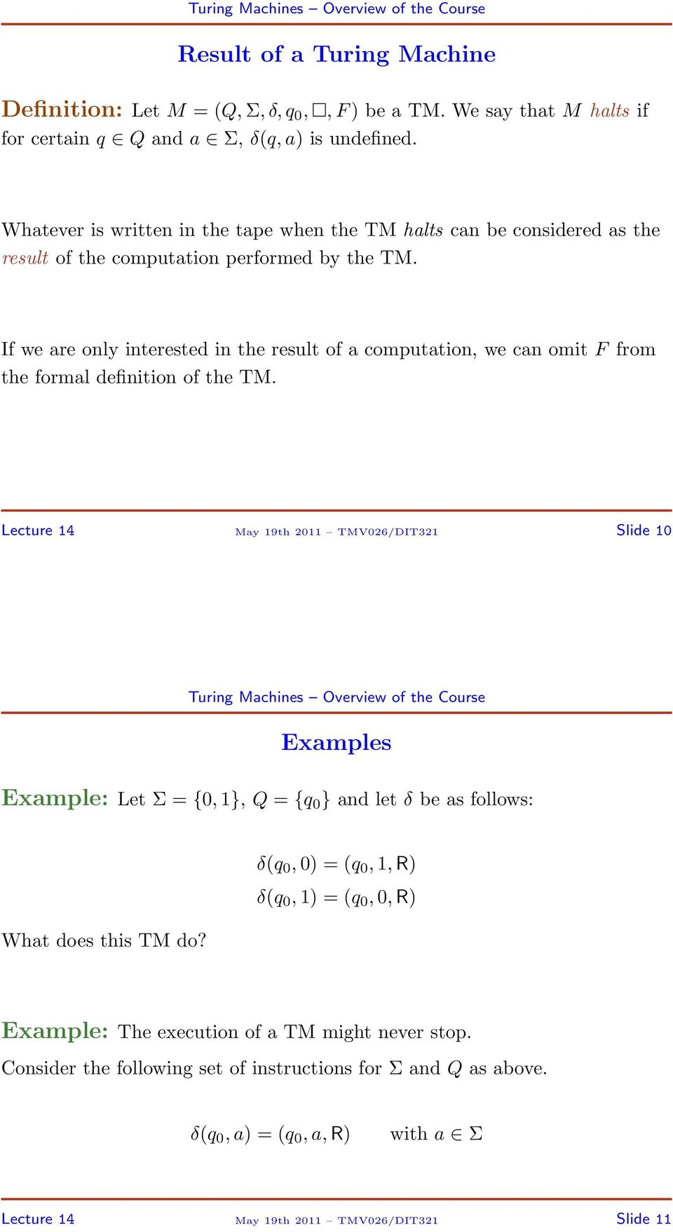 If we are only interested in the result of a computation, we can omit F from the formal definition of the TM.