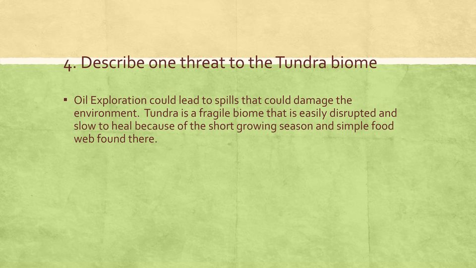 Tundra is a fragile biome that is easily disrupted and slow to