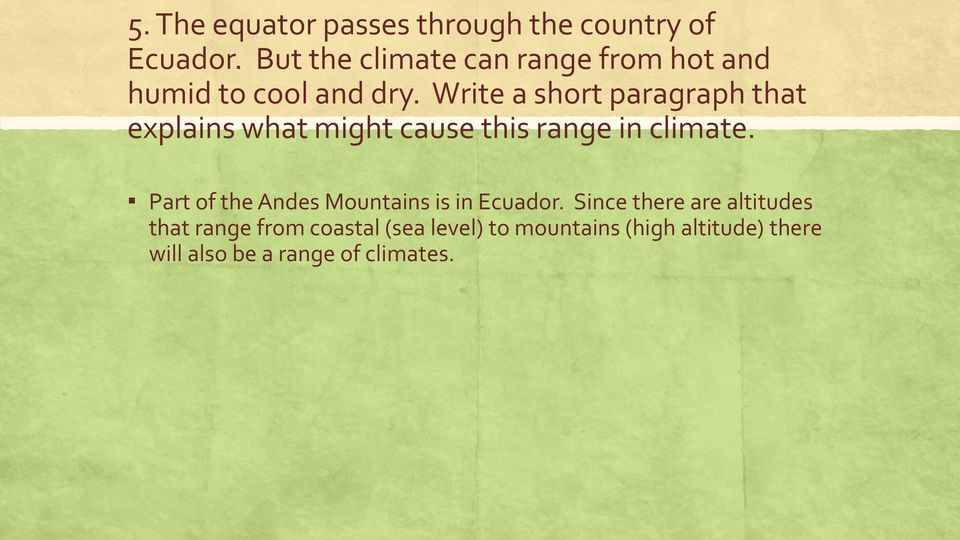 Write a short paragraph that explains what might cause this range in climate.