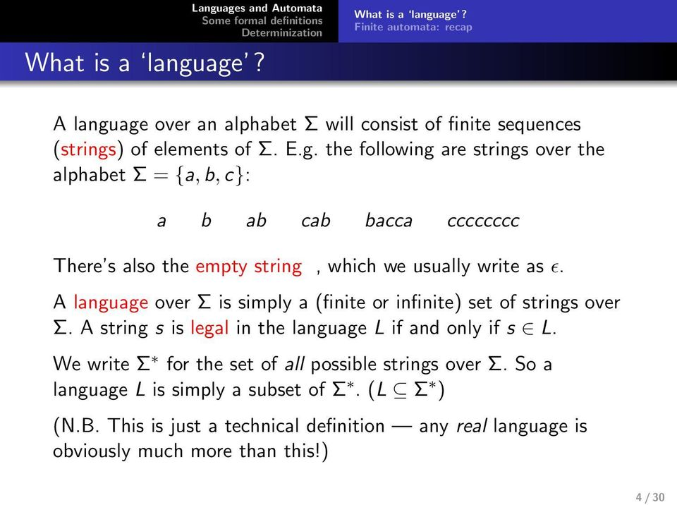 A lnguge over Σ is simply (finite or infinite) set of strings over Σ. A string s is legl in the lnguge L if nd only if s L.