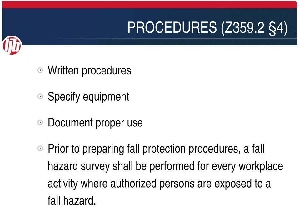 Prior to preparing fall protection procedures, a fall hazard