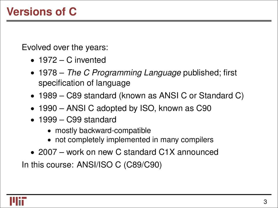 adopted by ISO, known as C90 1999 C99 standard mostly backward-compatible not completely