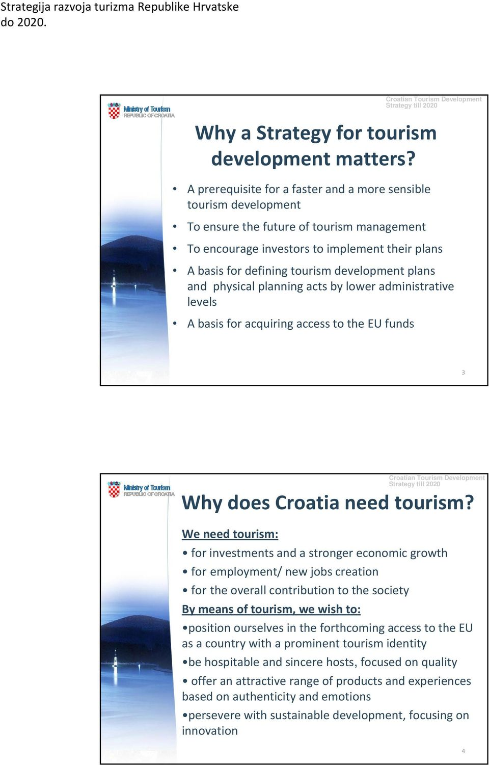 plans and physical planning acts by lower administrative levels A basis for acquiring access to the EU funds 3 We need tourism: Why does Croatia need tourism?