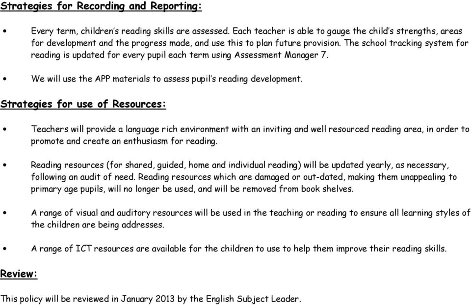 The school tracking system for reading is updated for every pupil each term using Assessment Manager 7. We will use the APP materials to assess pupil s reading development.