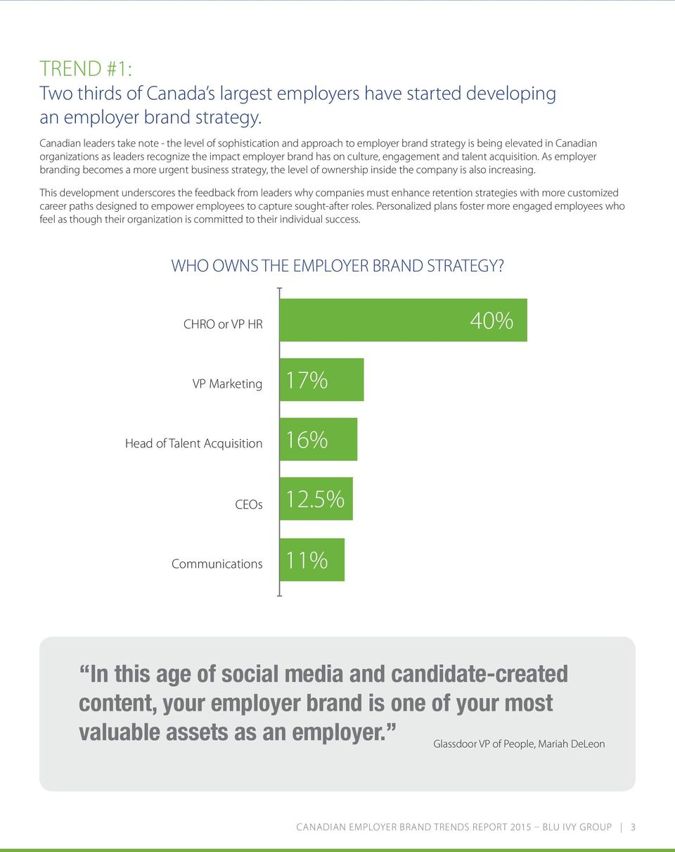 culture, engagement and talent acquisition. As employer branding becomes a more urgent business strategy, the level of ownership inside the company is also increasing.