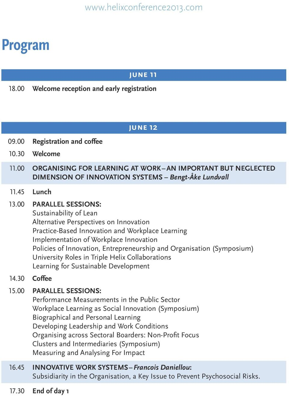 00 PARALLEL SESSIONS: Sustainability of Lean Alternative Perspectives on Innovation Practice-Based Innovation and Workplace Learning Implementation of Workplace Innovation Policies of Innovation,