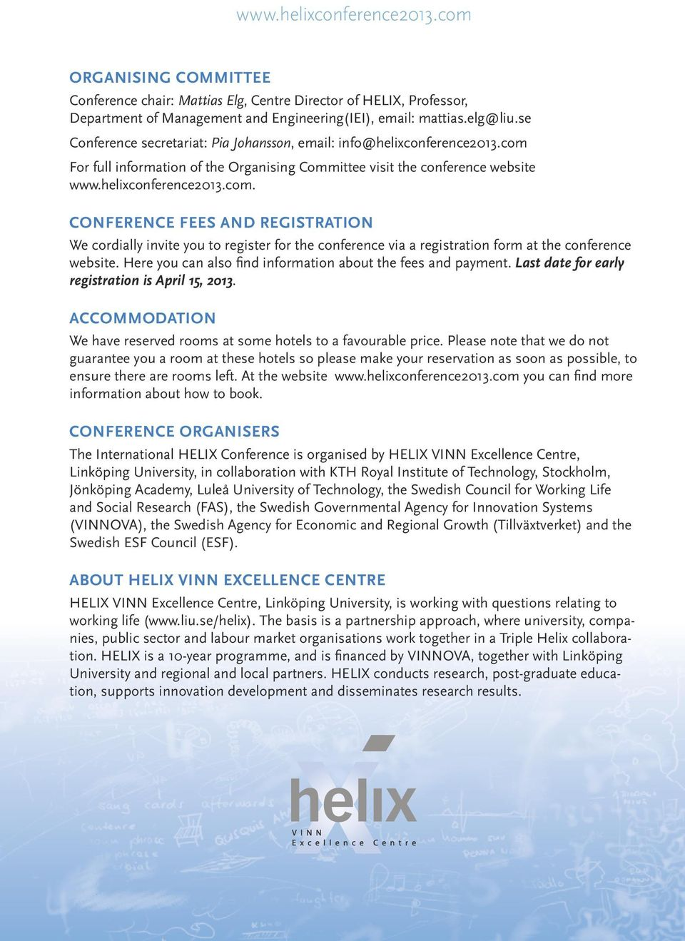 For full information of the Organising Committee visit the conference website www.helixconference2013.com.