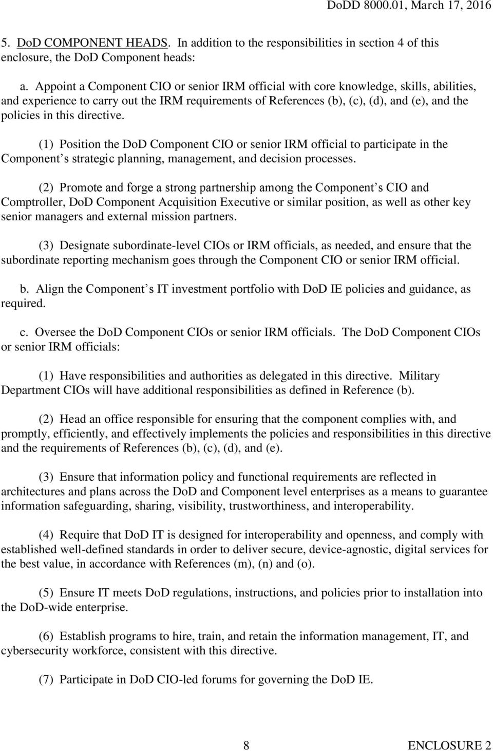 directive. (1) Position the DoD Component CIO or senior IRM official to participate in the Component s strategic planning, management, and decision processes.