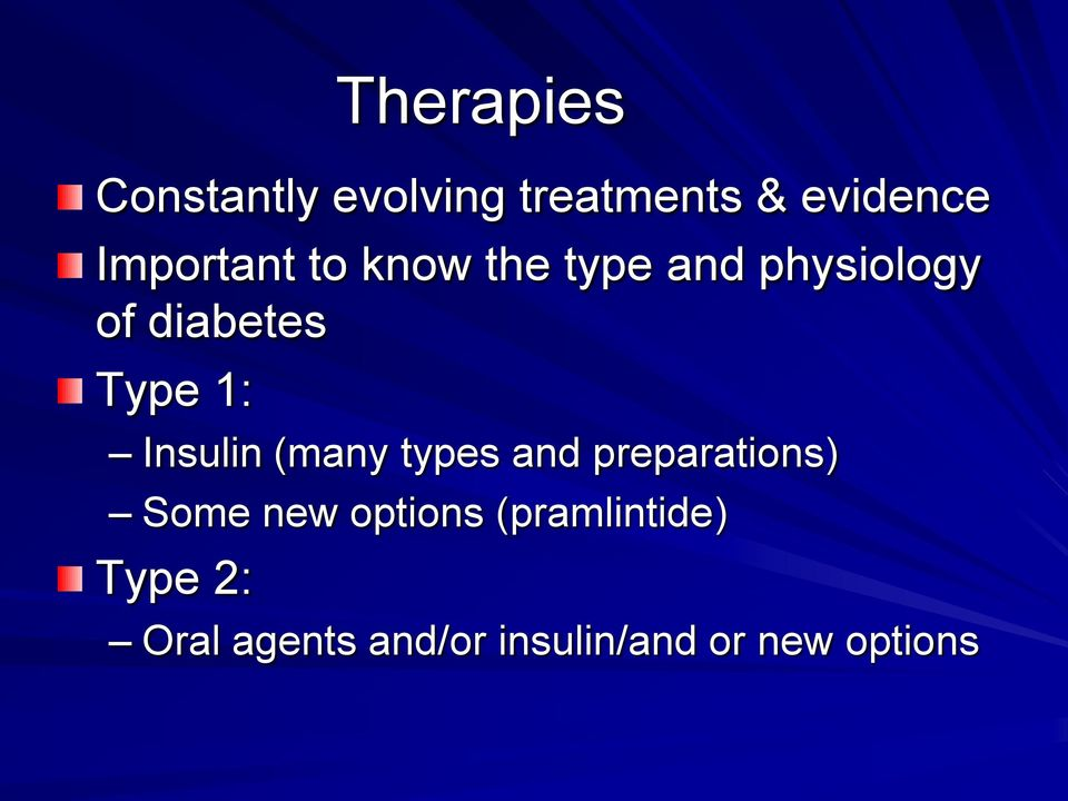 1: Insulin (many types and preparations) Some new options